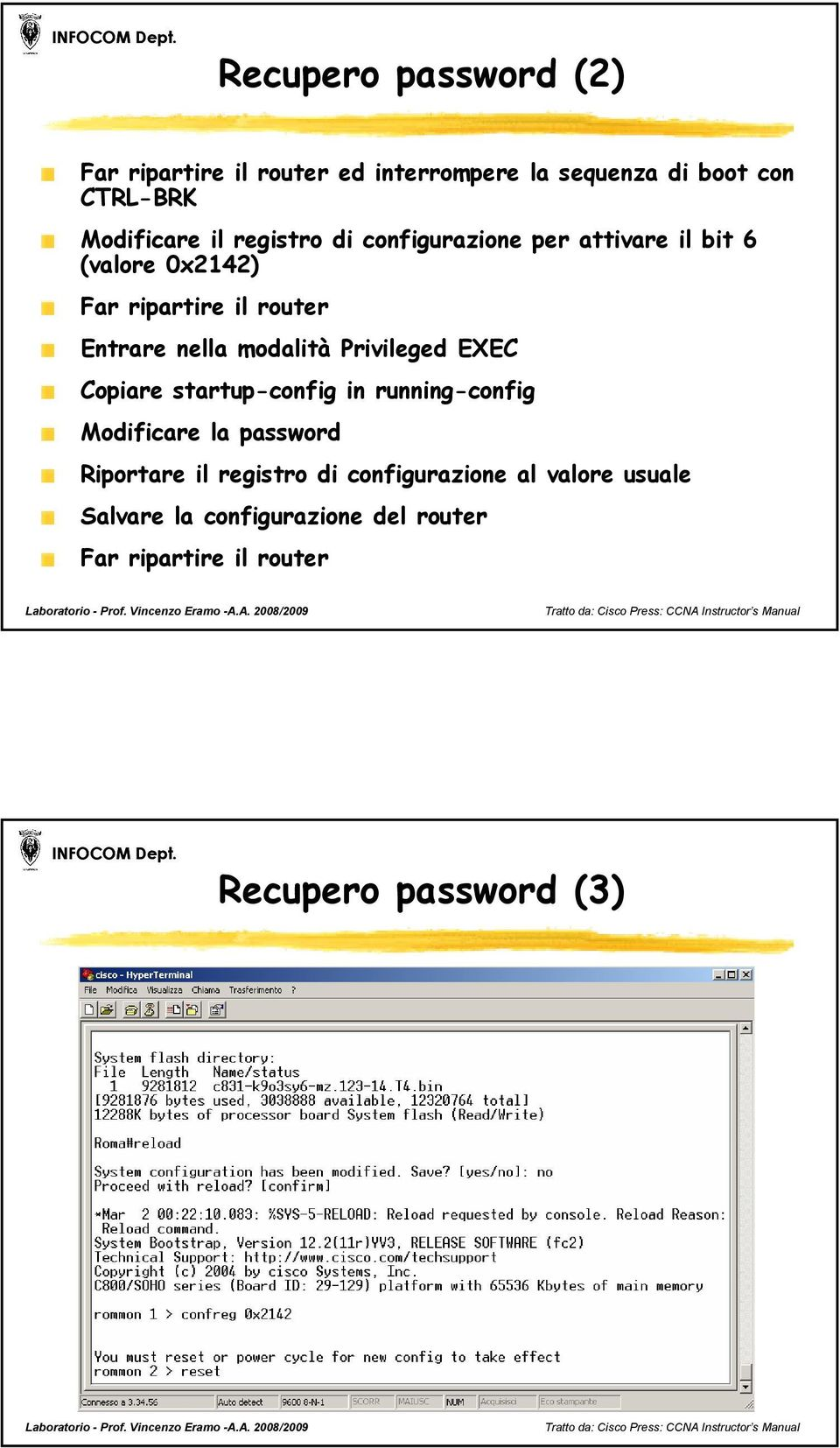 modalità Privileged EXEC Copiare startup-config in running-config Modificare la password Riportare il