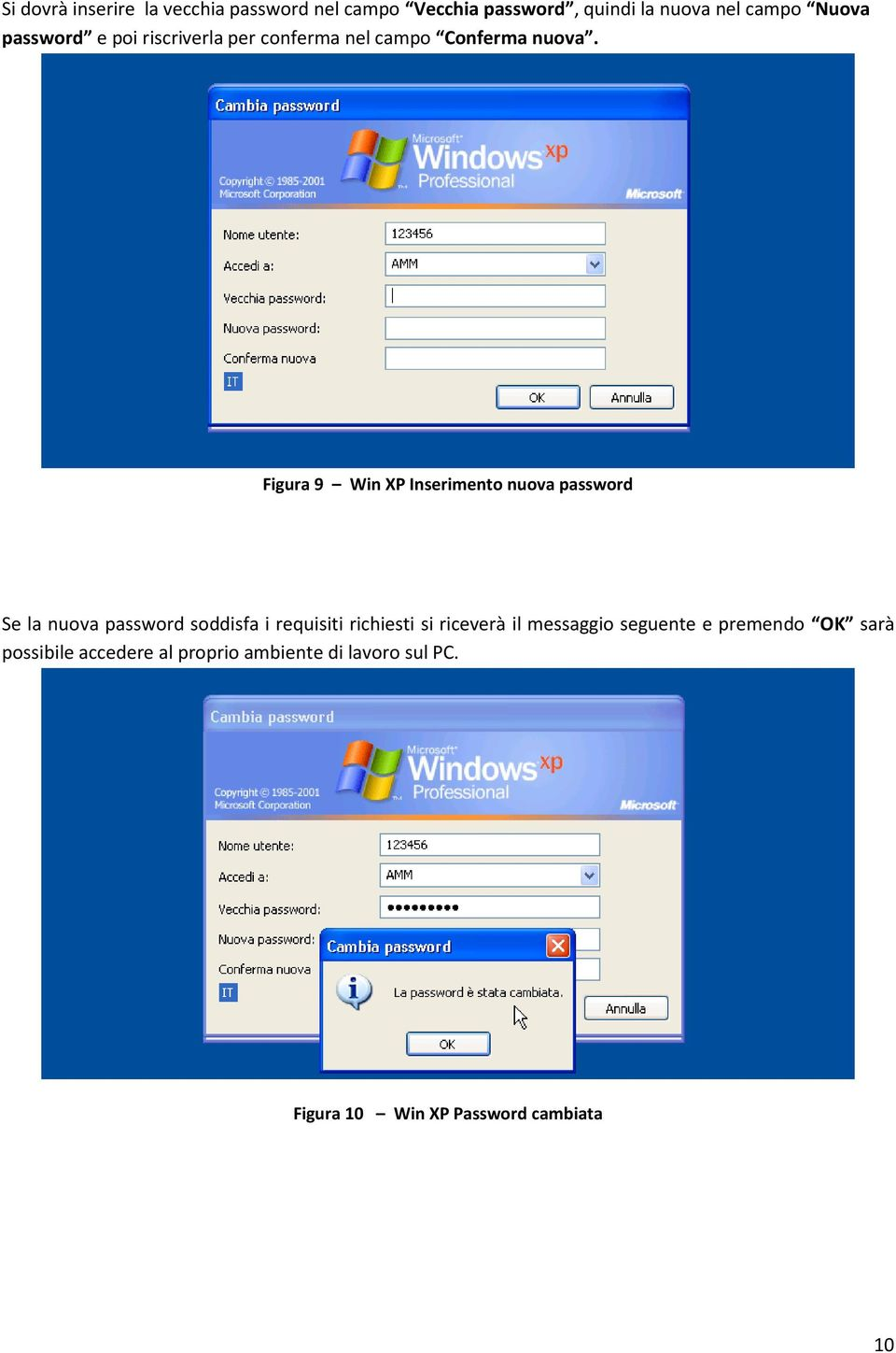 Figura 9 Win XP Inserimento nuova password Se la nuova password soddisfa i requisiti richiesti si