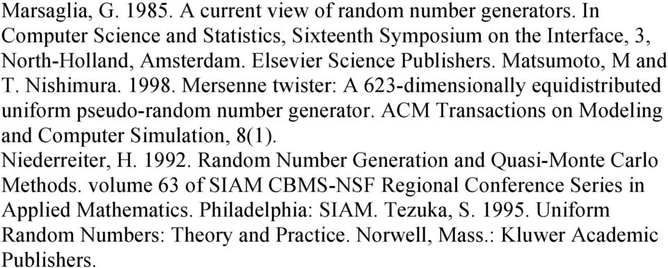 ACM Transactions on Modeling and Computer Simulation, 8(1). Niederreiter, H. 1992. Random Number Generation and Quasi-Monte Carlo Methods.