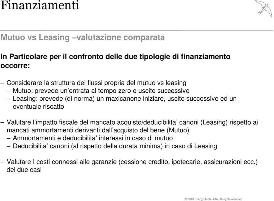 impatto fiscale del mancato acquisto/deducibilita canoni (Leasing) rispetto ai mancati ammortamenti derivanti dall acquisto del bene (Mutuo) Ammortamenti e deducibilita interessi in