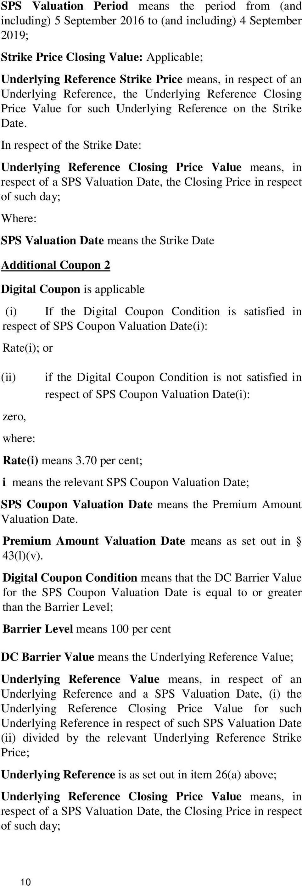 In respect of the Strike Date: Underlying Reference Closing Price Value means, in respect of a SPS Valuation Date, the Closing Price in respect of such day; Where: SPS Valuation Date means the Strike