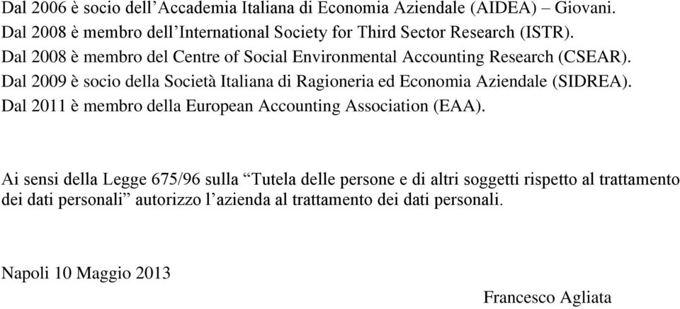 Dal 2008 è membro del Centre of Social Environmental Accounting Research (CSEAR).