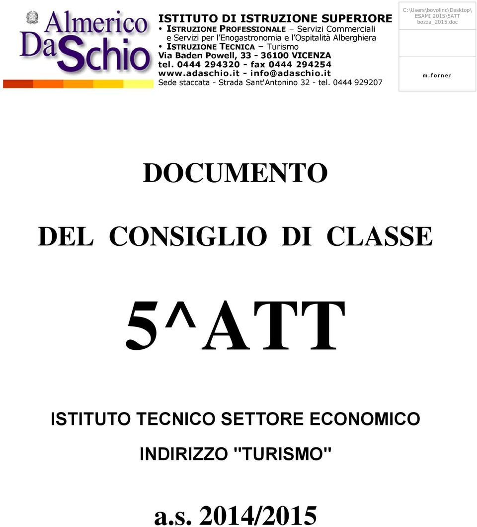 it - info@adaschio.it Sede staccata - Strada Sant'Antonino 32 - tel.