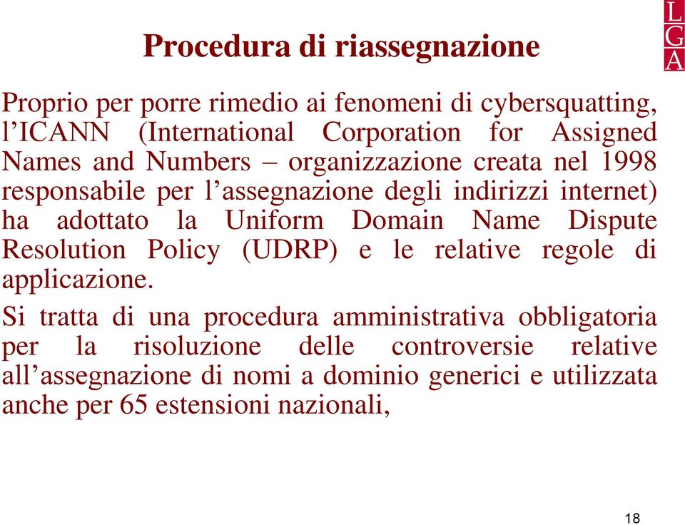 Domain Name Dispute Resolution Policy (UDRP) e le relative regole di applicazione.