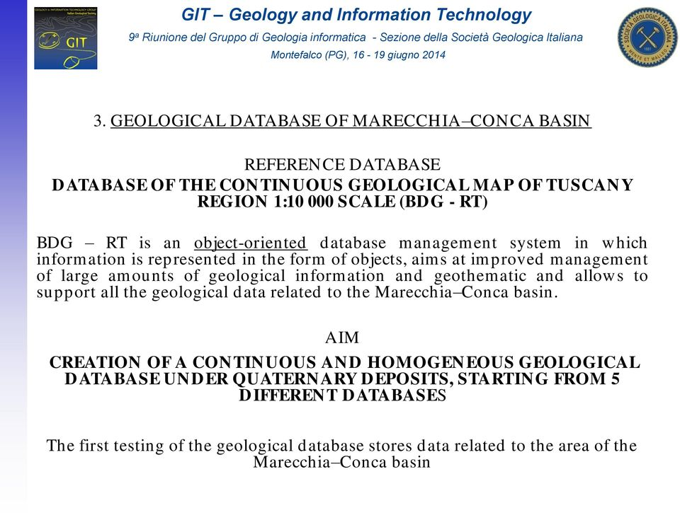 information and geothematic and allows to support all the geological data related to the Marecchia Conca basin.