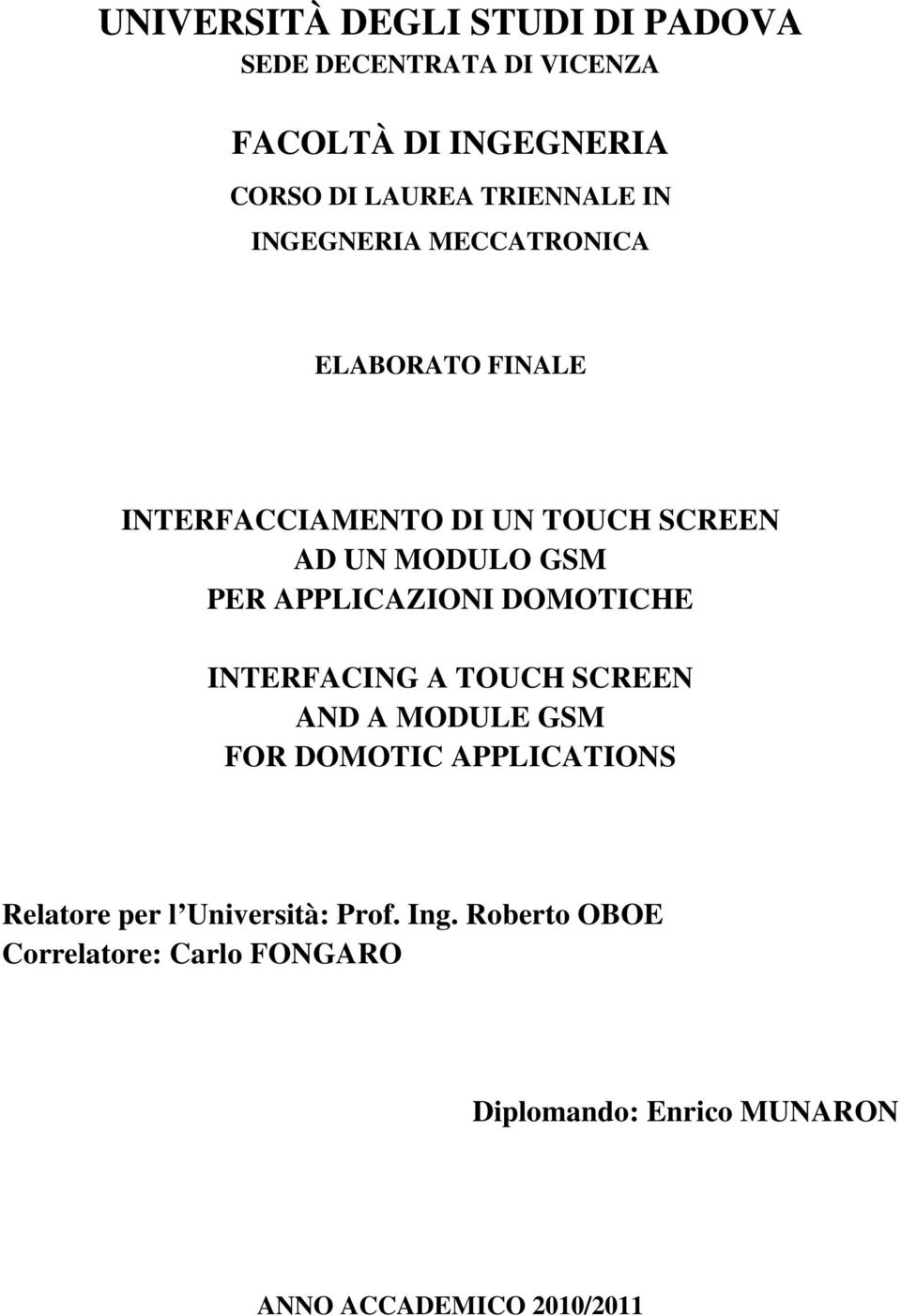APPLICAZIONI DOMOTICHE INTERFACING A TOUCH SCREEN AND A MODULE GSM FOR DOMOTIC APPLICATIONS Relatore per l