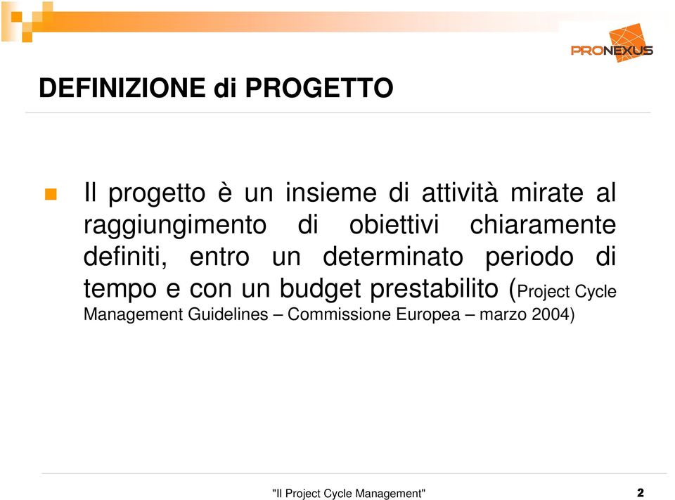 periodo di tempo e con un budget prestabilito (Project Cycle Management