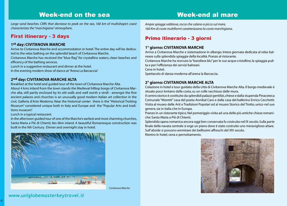 The entire day will be dedicated to the relax bathing on the splendid beach of Civitanova Marche.