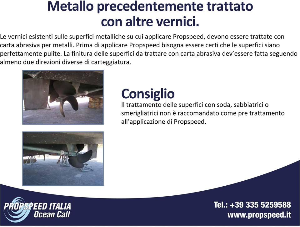 coating con carta must abrasiva be thoroughly per metalli. removed Prima exposing di applicare bare Propspeed metal.