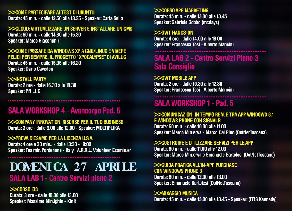 20 Speaker: Dario Cavedon >>INSTALL PARTY Durata: 2 ore - dalle 16.30 alle 18.30 Speaker: PN LUG Sala workshop 4 - Avancorpo Pad.