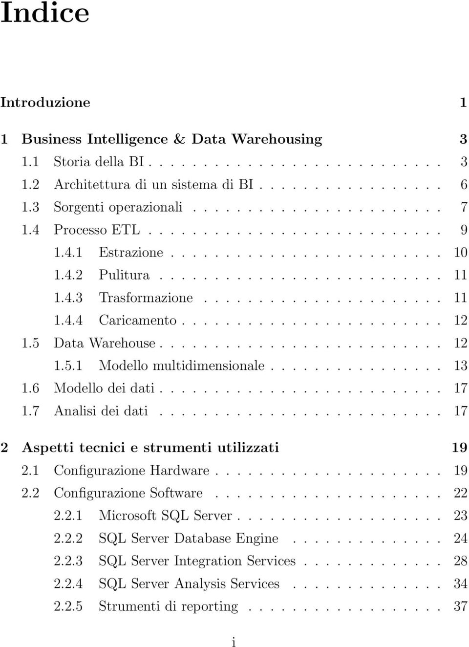 ....................... 12 1.5 Data Warehouse.......................... 12 1.5.1 Modello multidimensionale................ 13 1.6 Modello dei dati.......................... 17 1.7 Analisi dei dati.