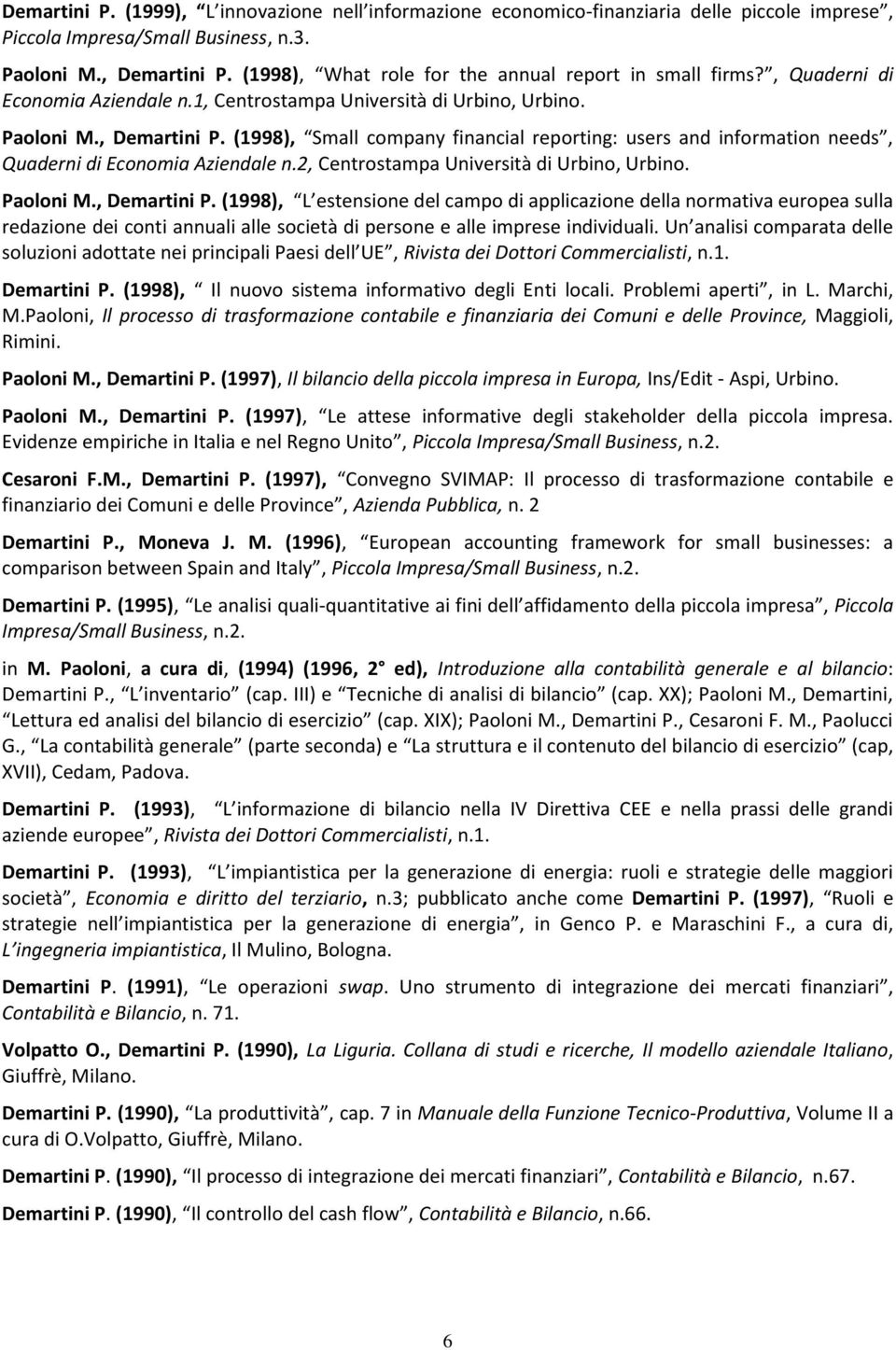(1998), Small company financial reporting: users and information needs, Quaderni di Economia Aziendale n.2, Centrostampa Università di Urbino, Urbino. Paoloni M., Demartini P.