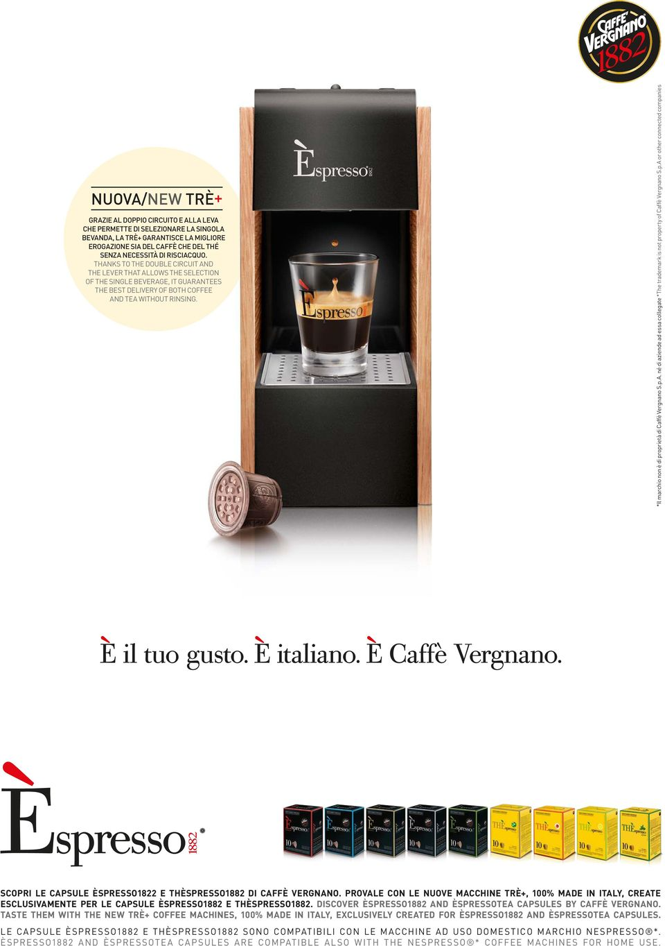 *Il marchio non è di proprietà di Caffè Vergnano S.p.A. né di aziende ad essa collegate *The trademark is not property of Caffè Vergnano S.p.A or other connected companies SCOPRI LE CAPSULE ÈSPRESSO1822 E THÈSPRESSO1882 DI CAFFÈ VERGNANO.