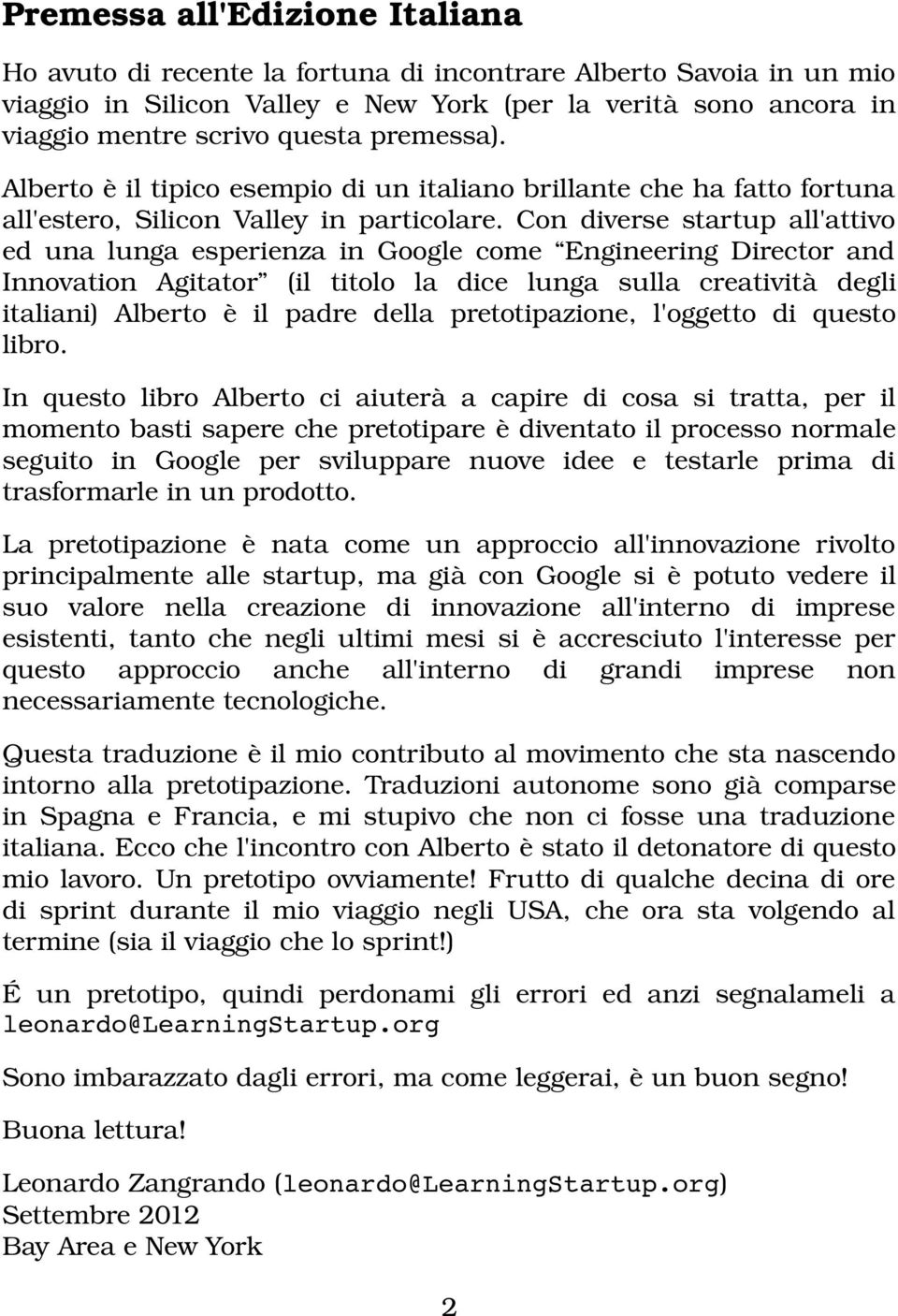 Con diverse startup all'attivo ed una lunga esperienza in Google come Engineering Director and Innovation Agitator (il titolo la dice lunga sulla creatività degli italiani) Alberto è il padre della