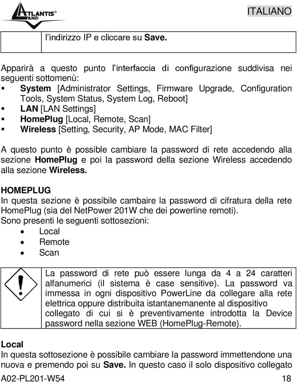 [LAN Settings] HomePlug [Local, Remote, Scan] Wireless [Setting, Security, AP Mode, MAC Filter] A questo punto è possible cambiare la password di rete accedendo alla sezione HomePlug e poi la