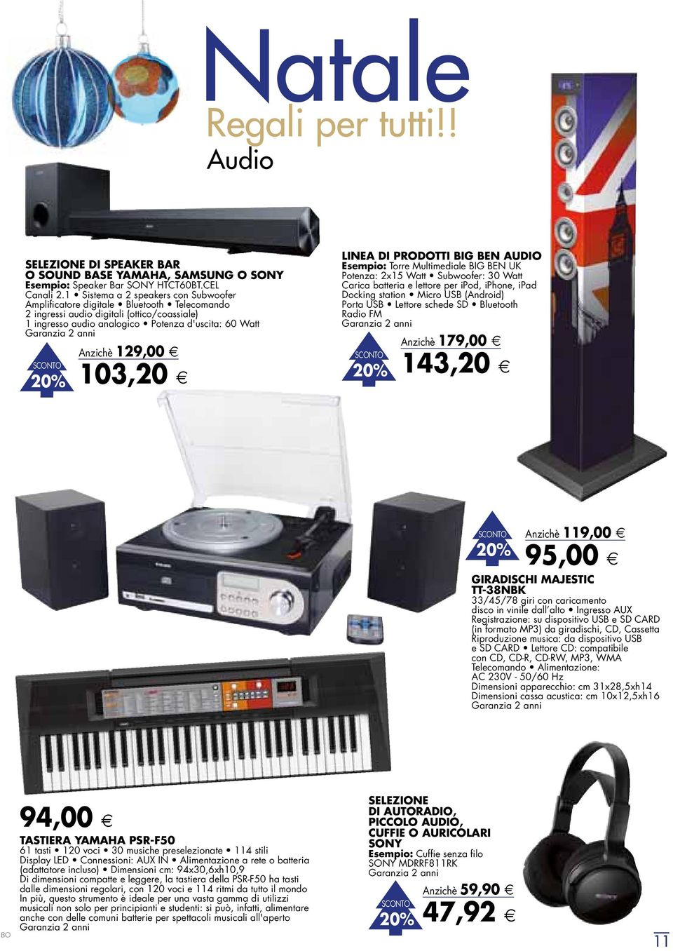 00 103, 20 LINEA DI PRODOTTI BIG BEN AUDIO Esempio: Torre Multimediale BIG BEN UK Potenza: 2x15 Watt Subwoofer: 30 Watt Carica batteria e lettore per ipod, iphone, ipad Docking station Micro USB