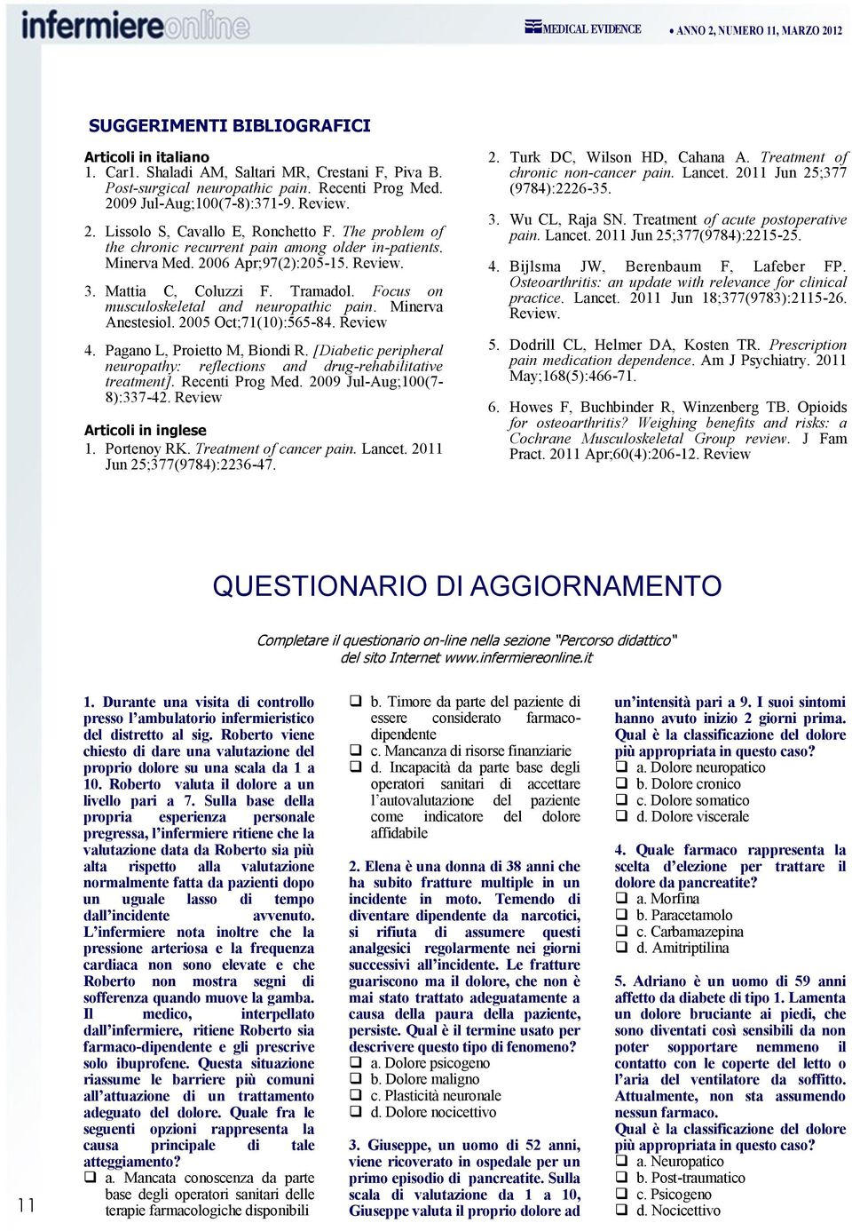 Minerva Anestesiol. 2005 Oct;71(10):565-84. Review 4. Pagano L, Proietto M, Biondi R. [Diabetic peripheral neuropathy: reflections and drug-rehabilitative treatment]. Recenti Prog Med.