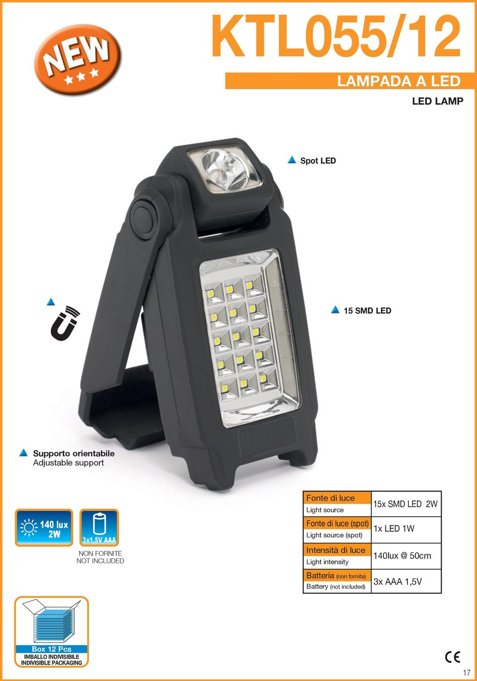 (spot) Light source (spot) Intensità di luce Light intensity 1x LED 1W 140lux @ 50cm Batteria (non