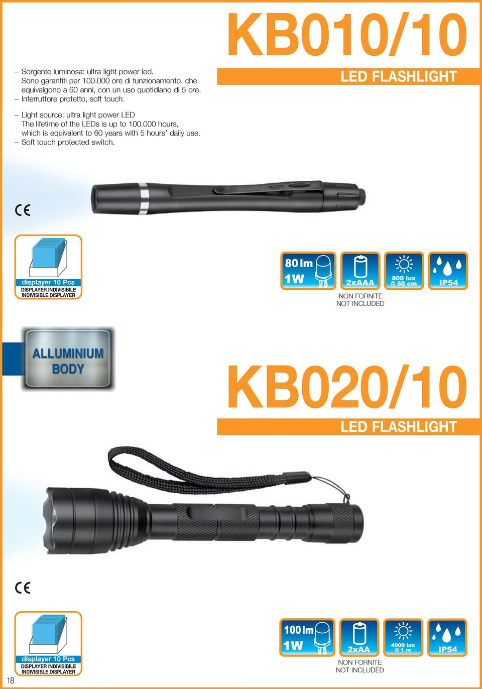 LED FLASHLIGHT Light source: ultra light power LED The lifetime of the LEDs is up to 100.