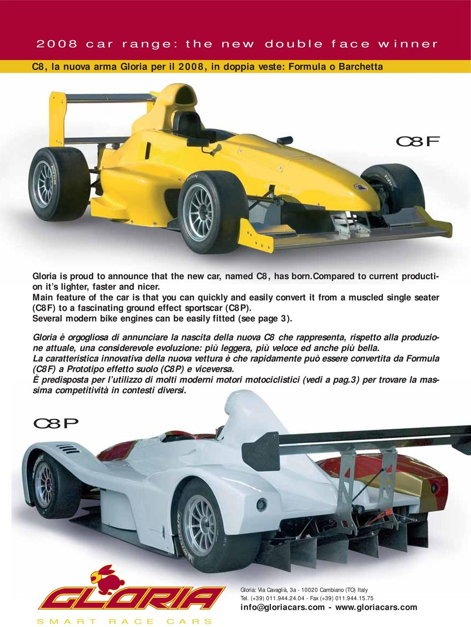 Main feature of the car is that you can quickly and easily convert it from a muscled single seater (C8F) to a fascinating ground effect sportscar (C8P).