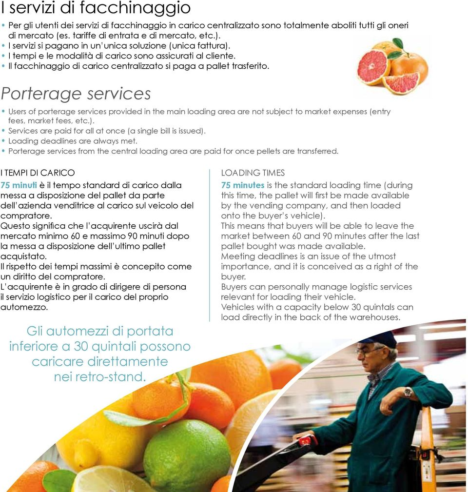 Porterage services Users of porterage services provided in the main loading area are not subject to market expenses (entry fees, market fees, etc.).