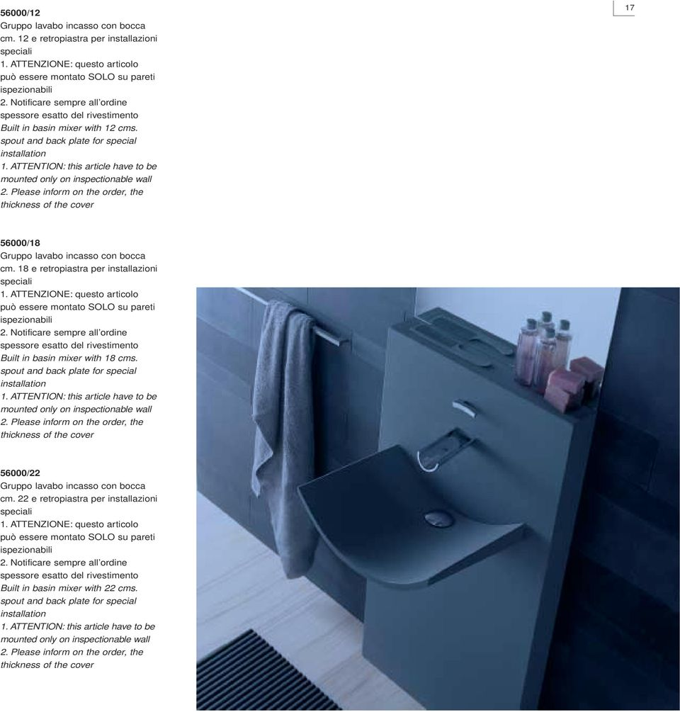 ATTENTION: this article have to be mounted only on inspectionable wall 2. Please inform on the order, the thickness of the cover 17 56000/18 Gruppo lavabo incasso con bocca cm.