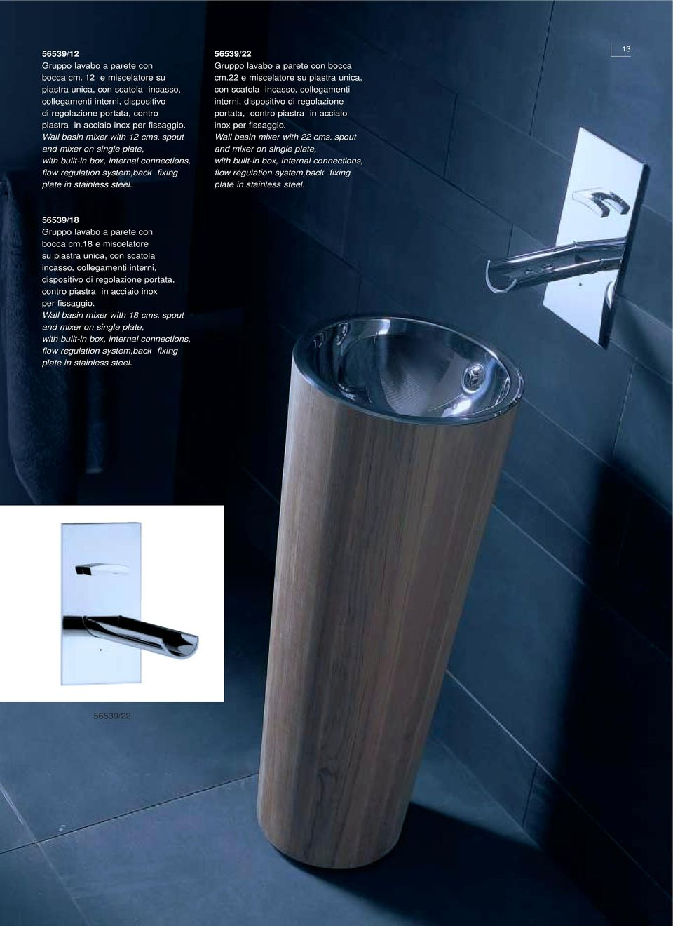 spout and mixer on single plate, with built-in box, internal connections, flow regulation system,back fixing plate in stainless steel. 56539/22 Gruppo lavabo a parete con bocca cm.