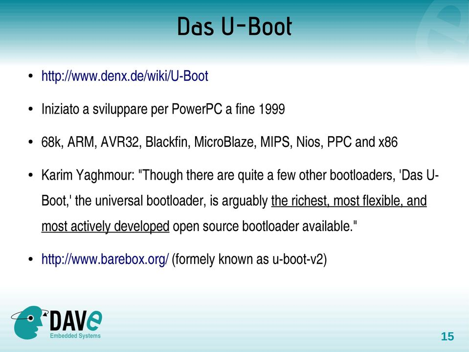 "MIPS, Nios, PPC and x86 Karim Yaghmour: ""Though there are quite a few other bootloaders, 'Das UBoot,'"