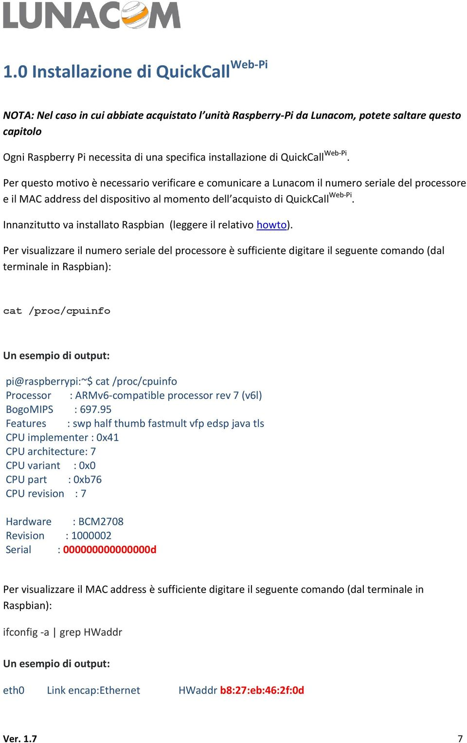 Per questo motivo è necessario verificare e comunicare a Lunacom il numero seriale del processore e il MAC address del dispositivo al momento dell acquisto di QuickCall Web-Pi.