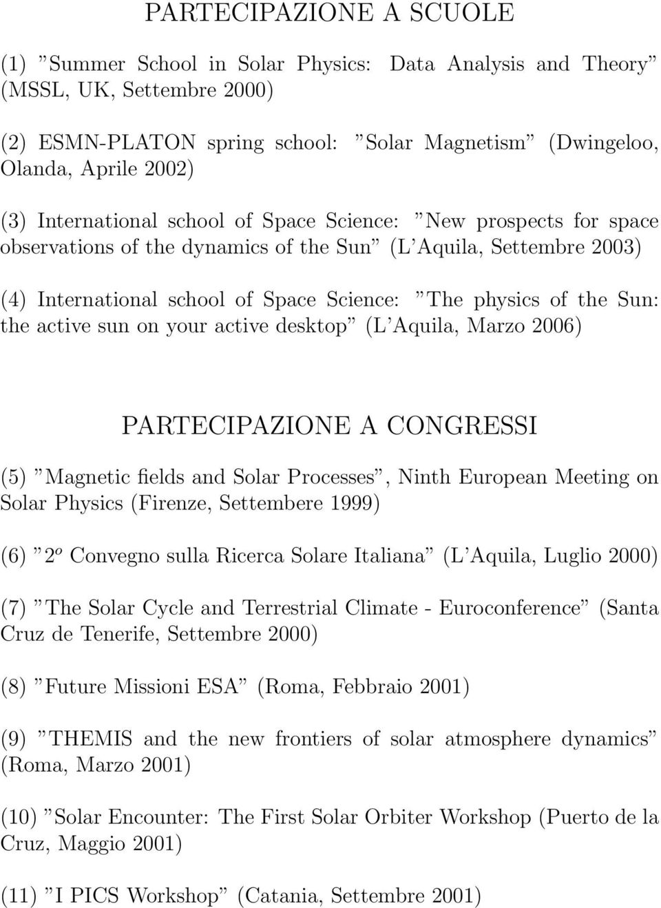 the active sun on your active desktop (L Aquila, Marzo 2006) PARTECIPAZIONE A CONGRESSI (5) Magnetic fields and Solar Processes, Ninth European Meeting on Solar Physics (Firenze, Settembere 1999) (6)