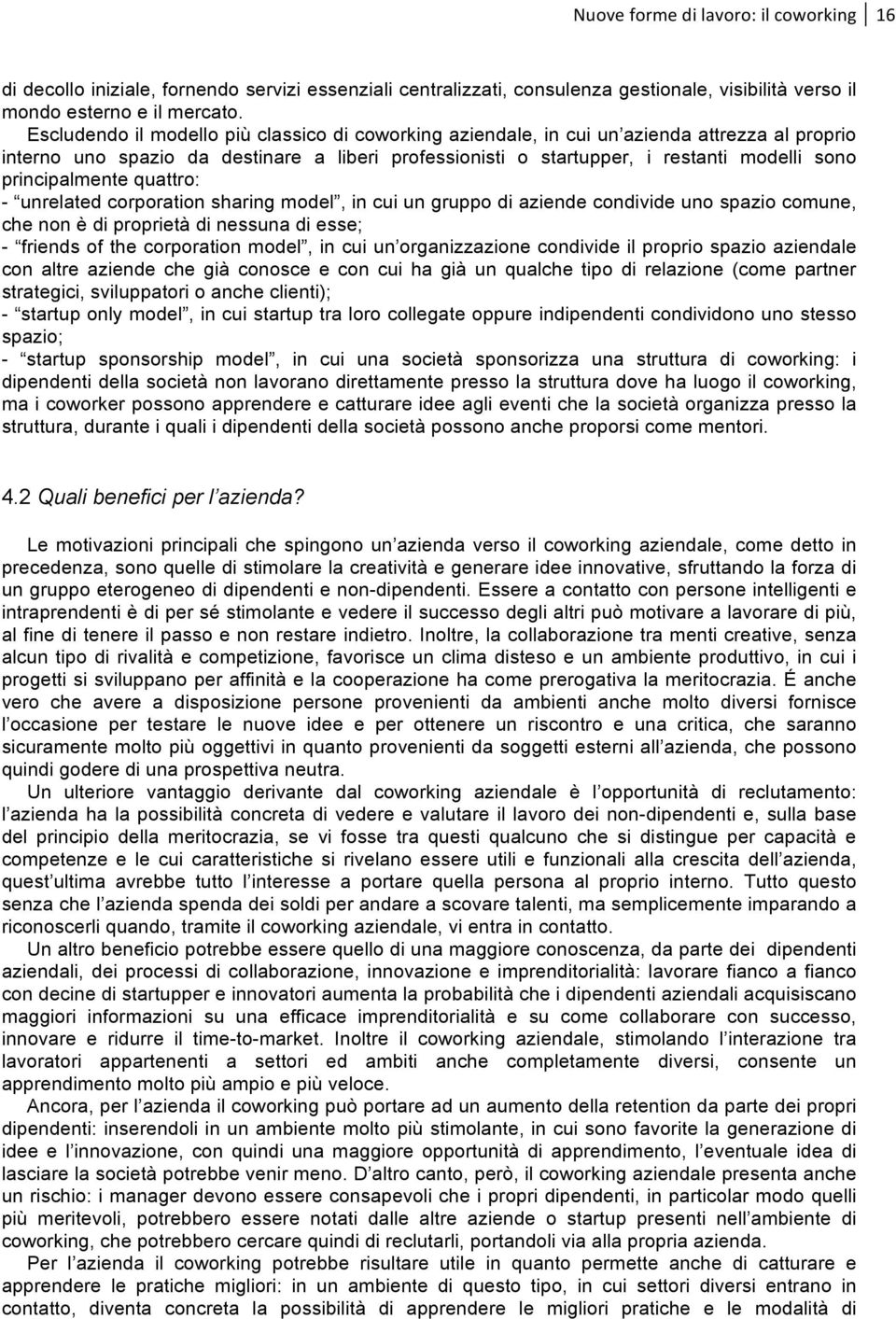 principalmente quattro: - unrelated corporation sharing model, in cui un gruppo di aziende condivide uno spazio comune, che non è di proprietà di nessuna di esse; - friends of the corporation model,