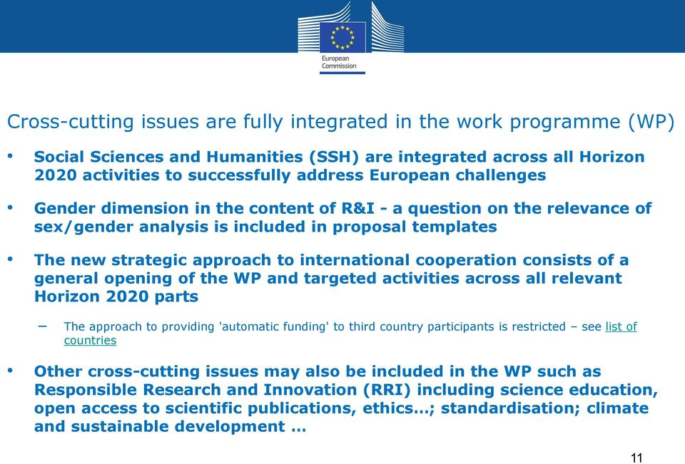general opening of the WP and targeted activities across all relevant Horizon 2020 parts The approach to providing 'automatic funding' to third country participants is restricted see list of