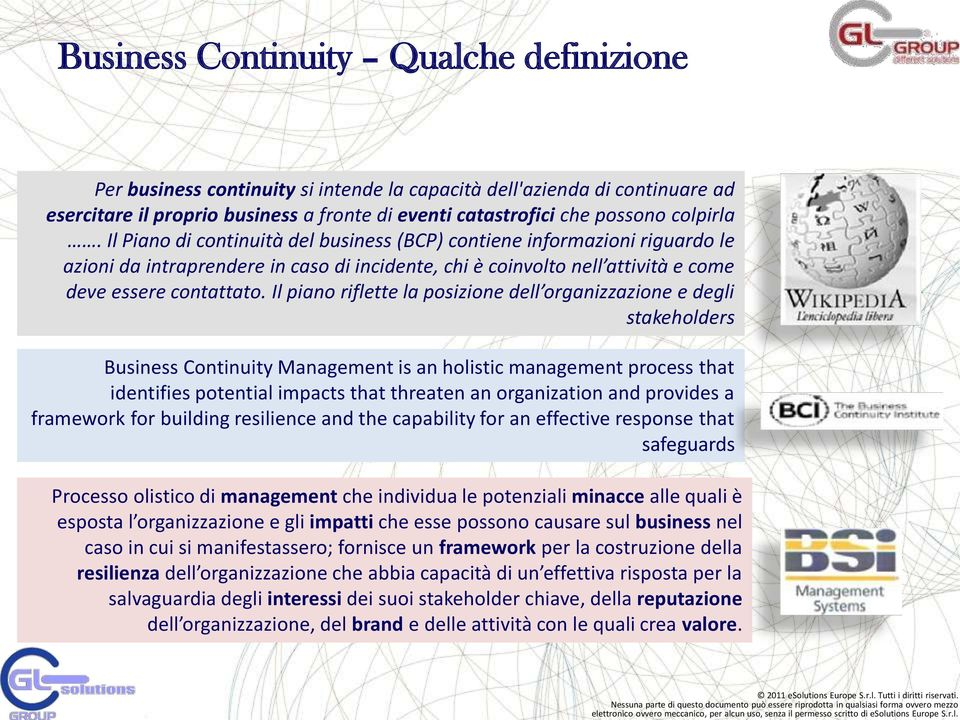 Il piano riflette la posizione dell organizzazione e degli stakeholders Business Continuity Management is an holistic management process that identifies potential impacts that threaten an