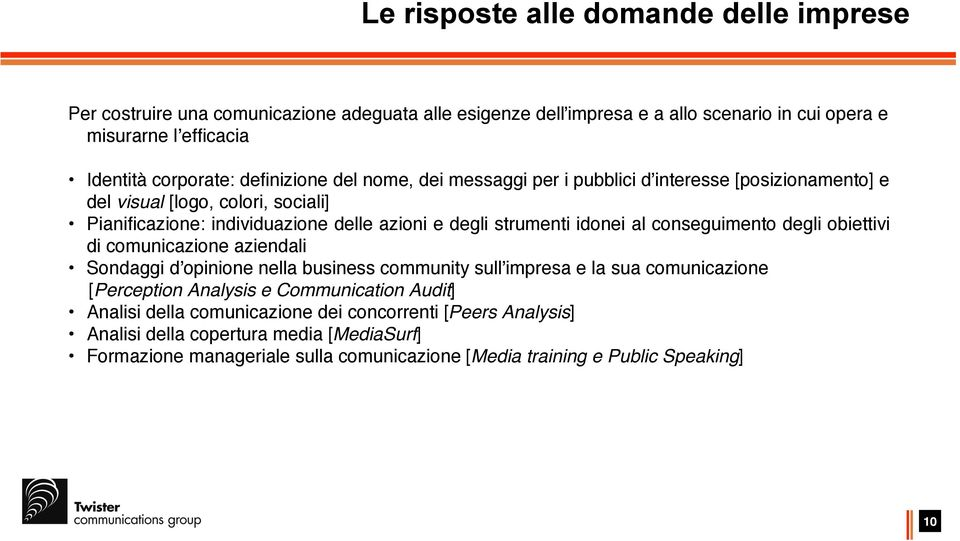 al conseguimento degli obiettivi di comunicazione aziendali Sondaggi d'opinione nella business community sull'impresa e la sua comunicazione [Perception Analysis e Communication Audit]