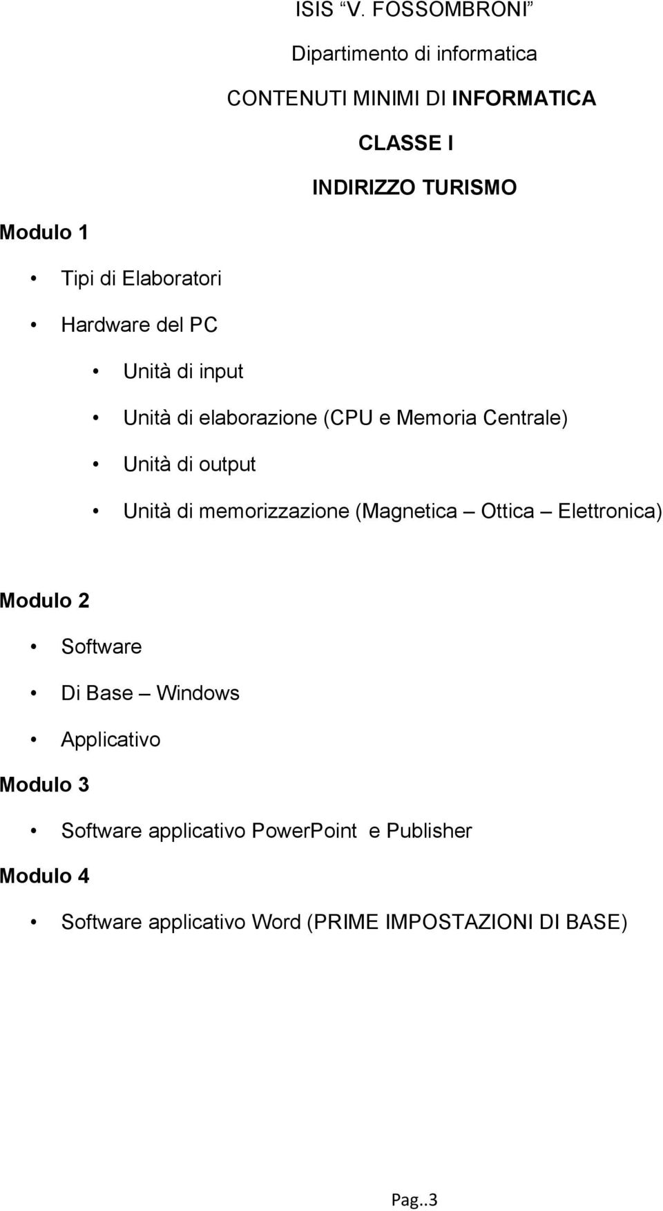 Ottica Elettronica) Modulo 2 Software Di Base Windows Applicativo Modulo 3 Software