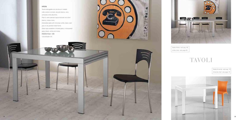Extendible table with chromed, white, black, dark grey or alu painted metal frame.