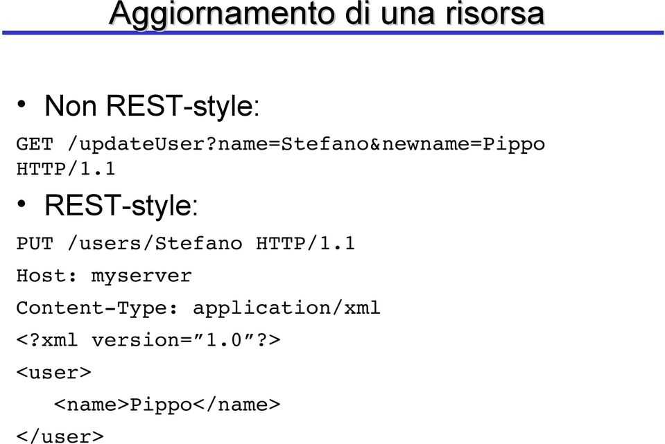 1 REST-style: PUT /users/stefano HTTP/1.
