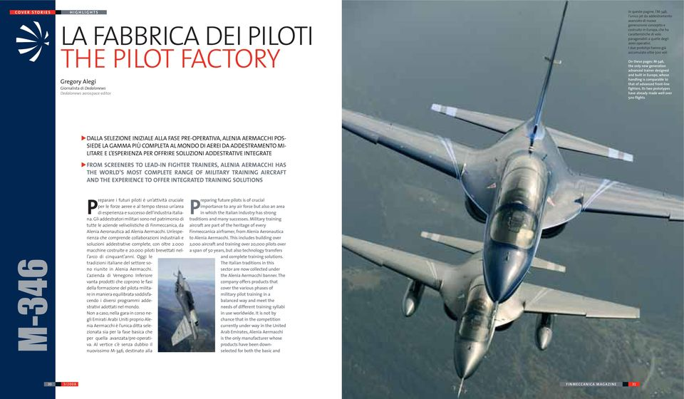 I due prototipi hanno già accumulato oltre 500 voli On these pages: M-346, the only new generation advanced trainer designed and built in Europe, whose handling is comparable to that of advanced