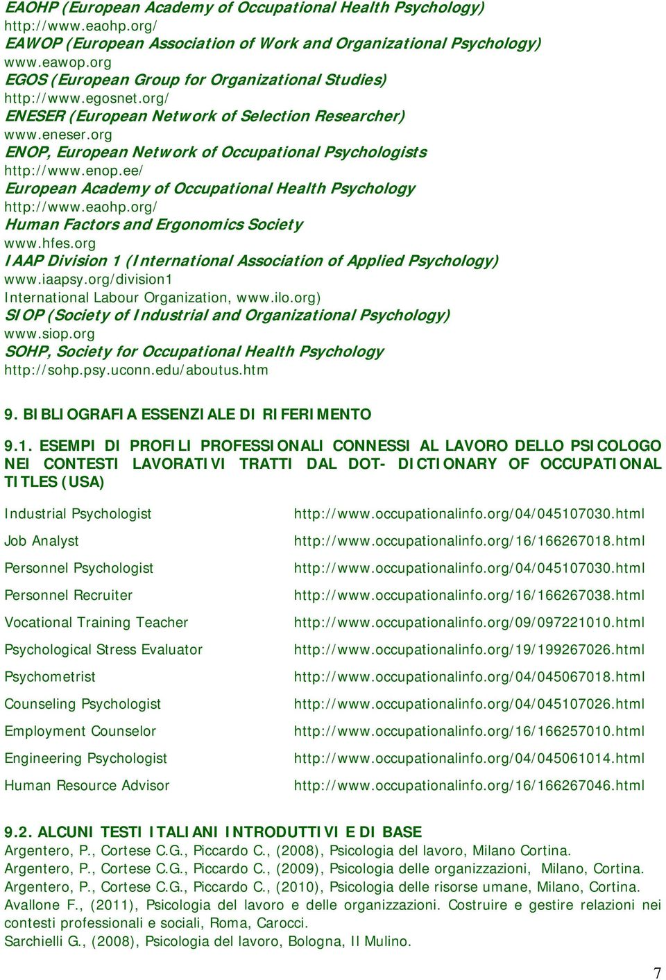 org ENOP, European Network of Occupational Psychologists http://www.enop.ee/ European Academy of Occupational Health Psychology http://www.eaohp.org/ Human Factors and Ergonomics Society www.hfes.