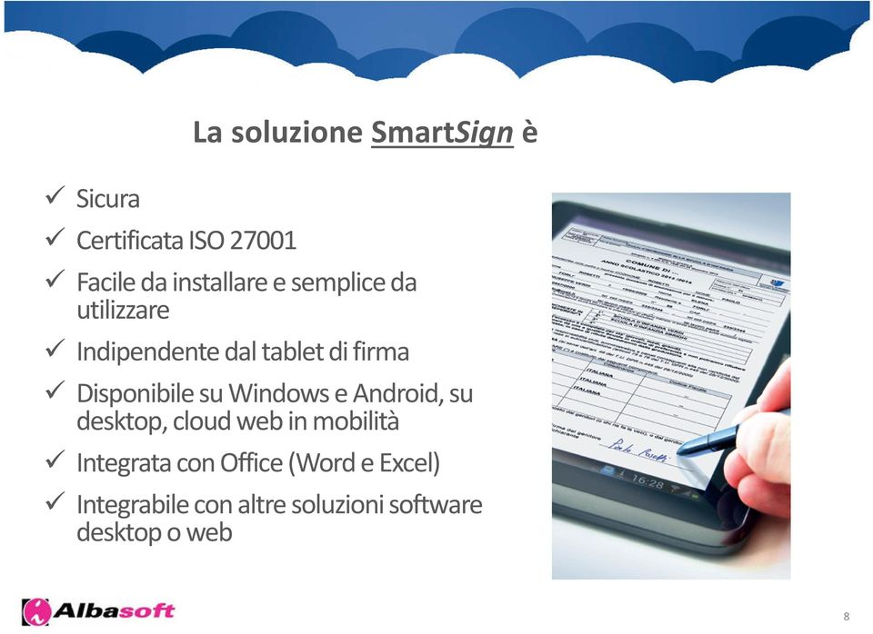 Disponibile su Windows e Android, su desktop, cloud web in mobilità Integrata