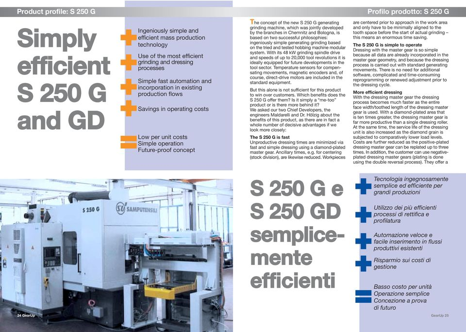 new S 250 G generating grinding machine, which was jointly developed by the branches in Chemnitz and Bologna, is based on two successful philosophies: ingeniously simple generating grinding based on