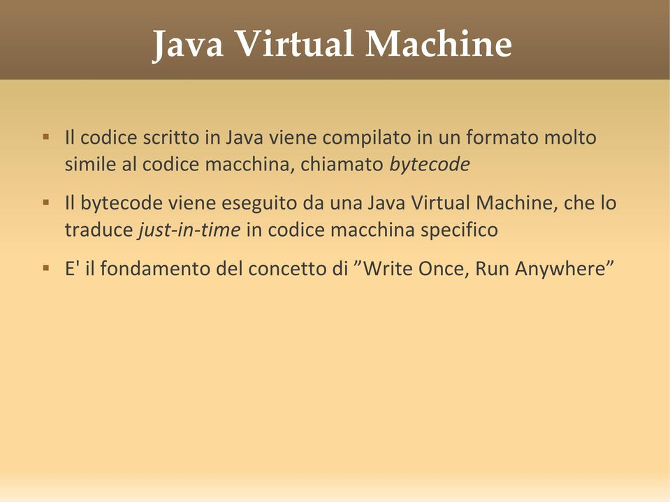 viene eseguito da una Java Virtual Machine, che lo traduce just-in-time in