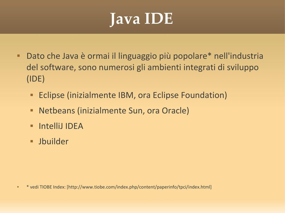 (inizialmente IBM, ora Eclipse Foundation) Netbeans (inizialmente Sun, ora Oracle)