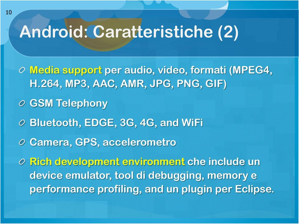 Bluetooth, EDGE, 3G, 4G, and WiFi! Camera, GPS, accelerometro!