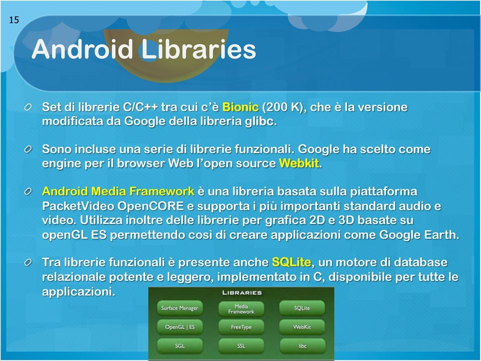 ! Android Media Framework è una libreria basata sulla piattaforma PacketVideo OpenCORE e supporta i più importanti standard audio e video.