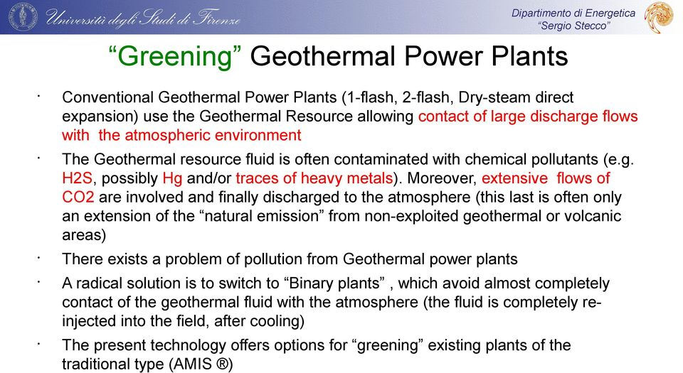 Moreover, extensive flows of CO2 are involved and finally discharged to the atmosphere (this last is often only an extension of the natural emission from non-exploited geothermal or volcanic areas)