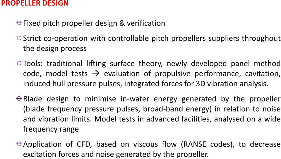 analysis. Blade design to minimise in-water energy generated by the propeller (blade frequency pressure pulses, broad-band energy) in relation to noise and vibration limits.