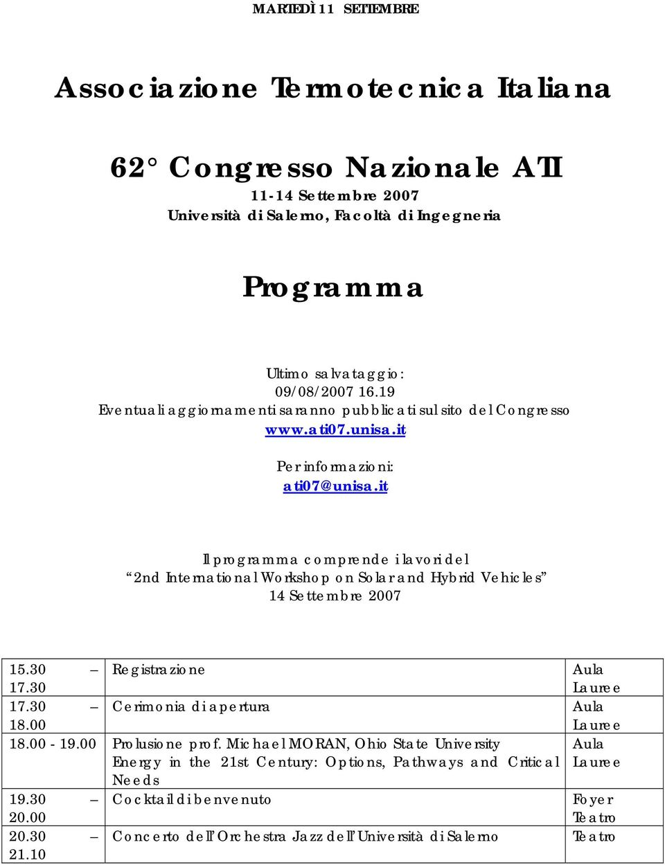 it Il programma comprende i lavori del 2nd International Workshop on Solar and Hybrid Vehicles 14 Settembre 2007 15.30 Registrazione 17.30 17.30 Cerimonia di apertura 18.00 18.00-19.