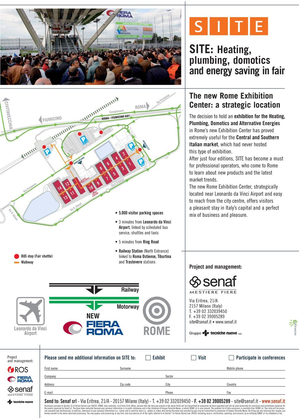 Alternative Energies in Rome s new Exhibition Center has proved extremely useful for the Central and Southern Italian market, which had never hosted this type of exhibition.