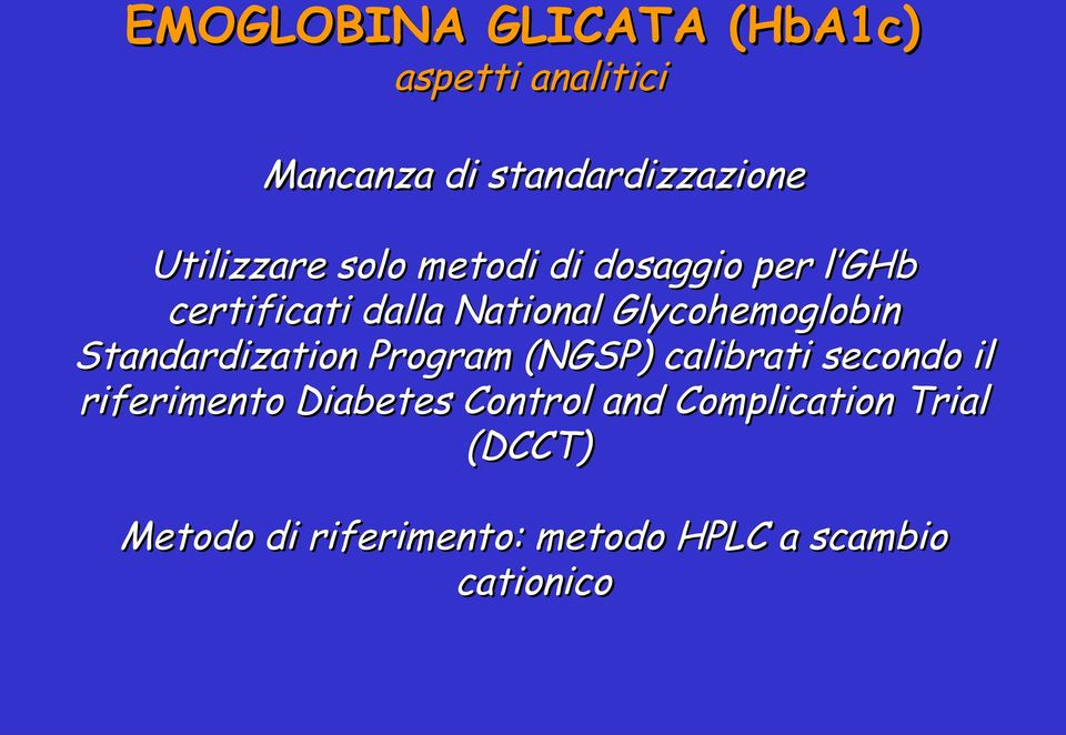 Glycohemoglobin Standardization Program (NGSP) calibrati secondo il riferimento